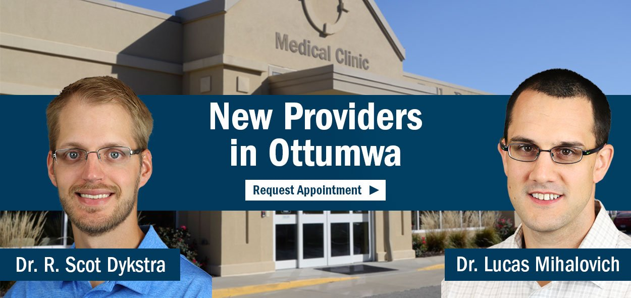 We have new providers practicing at our Medical Clinic in Ottumwa