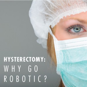Hysterectomy: Why Go Robotic?-Healthy Helen