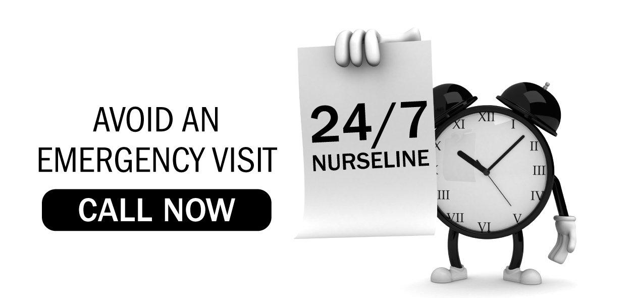 Avoid an emergency visit by calling our 24/7 nurseline.